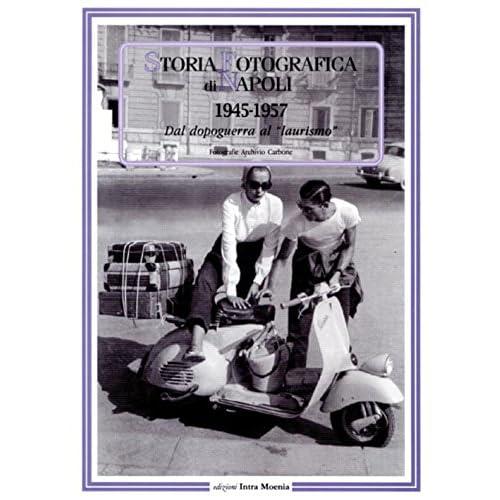 Storia Fotografica Di Napoli (1945-1957). Dal Dopoguerra Al «Laurismo»