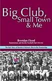 Big Club, Small Town and Me: Brendan Flood