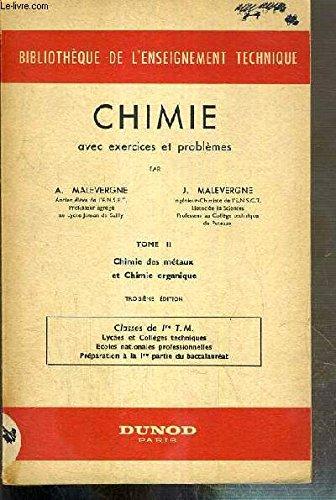 CHIMIE AVEC EXERCICES ET PROBLEMES - TOME II. CHIMIE DES METAUX ET CHIMIE ORGANIQUE - CLASSES DE Ire T, M. - LYCEES ET COLLEGES TECHNIQUES - ECOLES NATIONALES PROFESSIONNELLES.../ BIBLIOTHEQUE DE L'ENSEIGNEMENT TECHNIQUE.