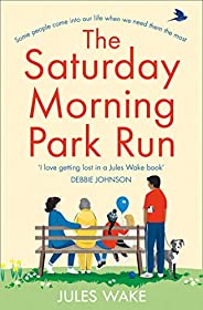 The Saturday Morning Park Run: The most gloriously uplifting and page-turning fiction book of 2020!