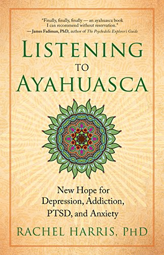 Listening to Ayahuasca: New Hope to Depression. Addiction, PTSD, and Anxiety