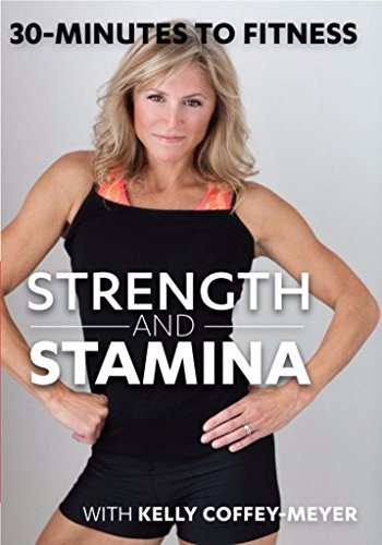 30 Minutes to Fitness: Strength & Stamina with Kelly Coffey-Meyer by Kelly Coffey-Meyer