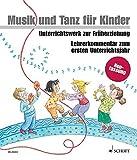 Musik und Tanz f?r Kinder, Neuausgabe : Lehrerkommentar zum ersten Unterrichtsjahr