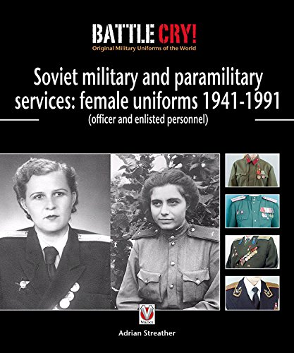 Soviet Military and Paramilitary Services: Female Uniforms 1941-1991: (officer and enlisted personnel) (Battle Cry! Original Military Uniforms of the World) -