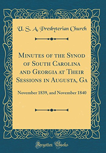 Minutes of the Synod of South Carolina and Georgia at Their Sessions in Augusta, Ga: November 1839, and November 1840 (Classic Reprint) -