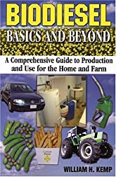 Biodiesel Basics and Beyond: A Comprehensive Guide to Production and Use for the Home and Farm by William H. Kemp (2006-04-01)