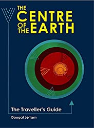 The Centre of the Earth: The Traveller's Guide (Traveller's Guides)