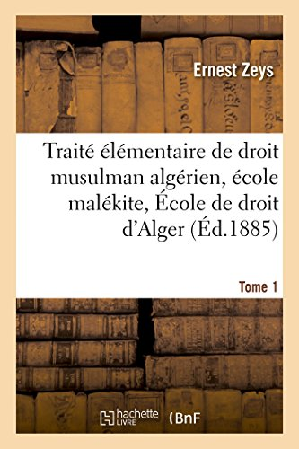 Traité élémentaire de droit musulman algérien école malékite. Tome 1: spécialement rédigé sur le cours oral fait à l'École de droit d'Alger