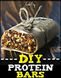 DIY Protein Bars: HORRIBLY Easy Homemade Protein Bar Recipes To Build Muscles & Lose Weight (English Edition)