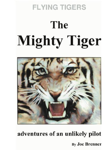Flying Tigers, The Mighty Tiger: Adventures of An Unlikely Pilot -