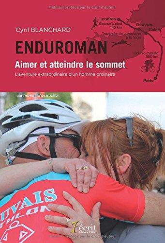 ENDUROMAN Aimer et atteindre le sommet l'aventure extraordinaire d'un homme ordinaire por Cyril BLANCHARD