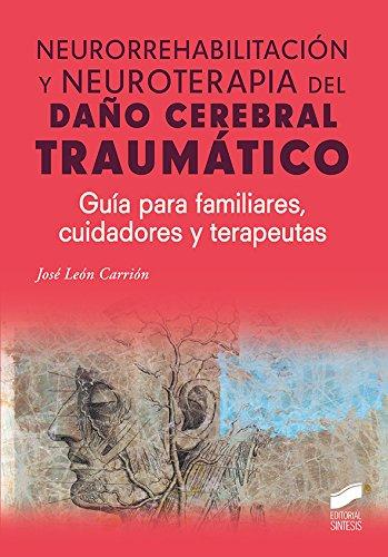 Neurorrehabilitación y neuroterapia del daño cerebral traumático: Guía para familiares, cuidadores y terapeutas (Psicología) por José León Carrión