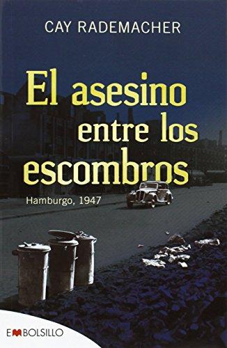El asesino entre los escombros: Hamburgo, 1947 (EMBOLSILLO) de Cay Rademacher (alemán) (18 sep 2014) Tapa blanda