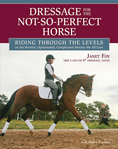 Dressage for the Not-So-Perfect Horse: Riding Through the Levels on the Peculiar, Opinionated, Complicated Mounts We All Love (English Edition)