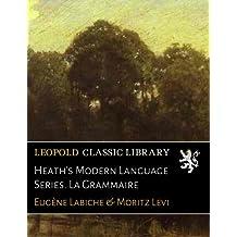 Heath's Modern Language Series. La Grammaire