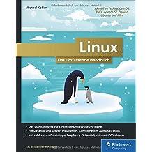 Linux: Das Must-have für alle Linuxer. Für Desktop und Server. Mit zahlreichen Praxistipps zu Installation, Konfiguration, Administration und Linux on Windows. Inkl. Raspberry-Pi-Kapitel