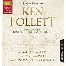 Die große Kingsbridge-Sammlung: Die Säulen der Erde / Die Tore der Welt / Das Fundament der Ewigkeit. (Kingsbridge-Roman)