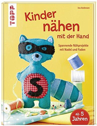 Kinder nähen mit der Hand: Spannende Nähprojekte mit Nadel und Faden (Leichte Sommer-kunsthandwerk Für Kinder)
