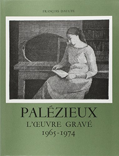 Palezieux: l'Oeuvre Grave: 1965-1974 Tome 2 (Catalogues raisonnes) par Francois Daulte