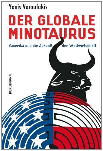 Buchseite und Rezensionen zu 'Der globale Minotaurus: Amerika und die Zukunft der Weltwirtschaft' von Yanis Varoufakis