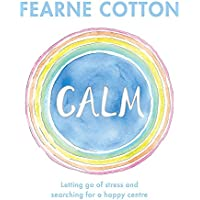 Calm: Working through life's daily stresses to find a peaceful centre