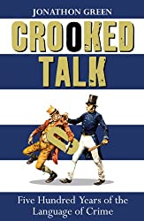 Crooked Talk: Five Hundred Years of the Language of Crime