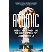 [(Atomic : The First War of Physics and the Secret History of the Atom Bomb 1939-49)] [Author: Jim Baggott] published on (July, 2015)
