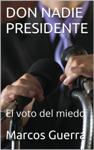 DON NADIE PRESIDENTE: El voto del miedo