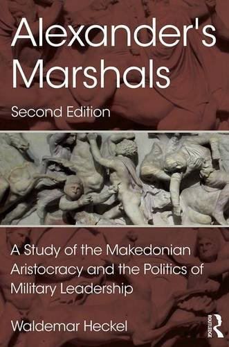 Alexander's Marshals: A Study of the Makedonian Aristocracy and the Politics of Military Leadership por Waldemar Heckel