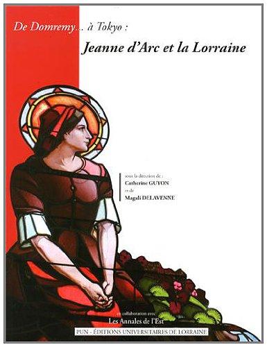 De Domremy... à Tokyo : Jeanne d'Arc et la Lorraine (Archéologie, espaces, patrimoines) par Catherine Guyon