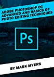 ADOBE PHOTOSHOP CC ADVANCED AND BASICS OF PHOTO EDITING TECHNIQUES (English Edition)
