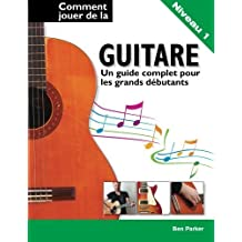 Comment jouer de la guitare - Un guide complet pour les grands dbutants (French Edition) by Ben Parker(2015-05-14)