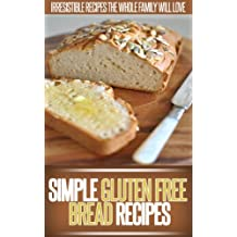 Gluten-Free Bread Recipes: Simple, Healthy And Gluten-Free Bread Recipes. (Simple Recipe Series)