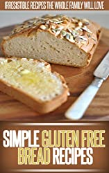 Gluten-Free Bread Recipes: Simple, Healthy And Gluten-Free Bread Recipes. (Simple Recipe Series) (English Edition)