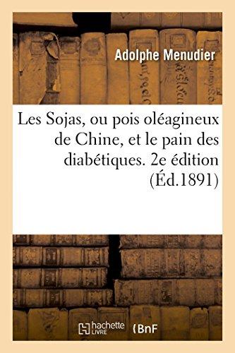 Les Sojas, ou pois oléagineux de Chine, et le pain des diabétiques. 2e édition (Éd.1891) par Adolphe Menudier