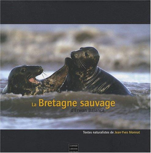 La Bretagne sauvage par Erwan Balança, Jean-Yves Monnat