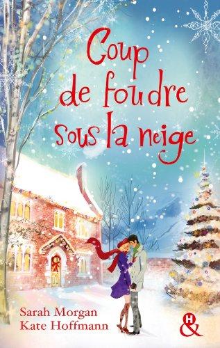 Coup de foudre sous la neige : 2 romans (&H) par [Morgan, Sarah, Hoffmann, Kate]