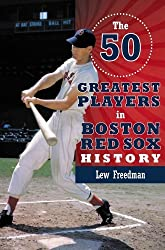 The 50 Greatest Players in Boston Red Sox History by Lew Freedman (2013-09-01)