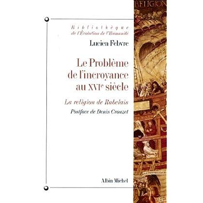 Le Problème de l'incroyance au XVIe siècle : La religion de Rabelais