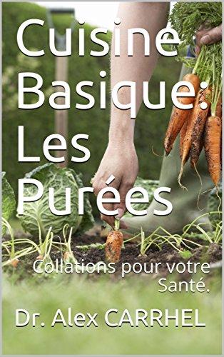 Cuisine Basique: Les Purées: Collations pour votre Santé.