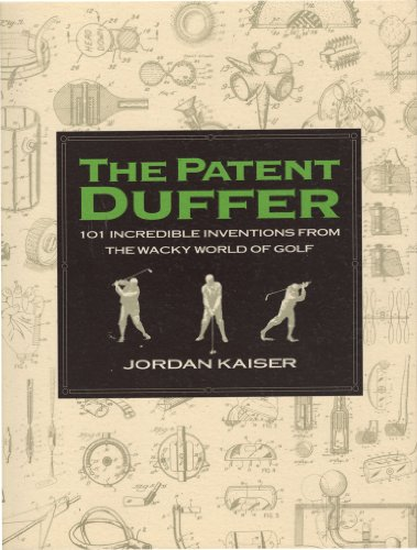 The Patent Duffer: 101 Incredible Inventions from the Wacky World of Golf por Jordan Kaiser