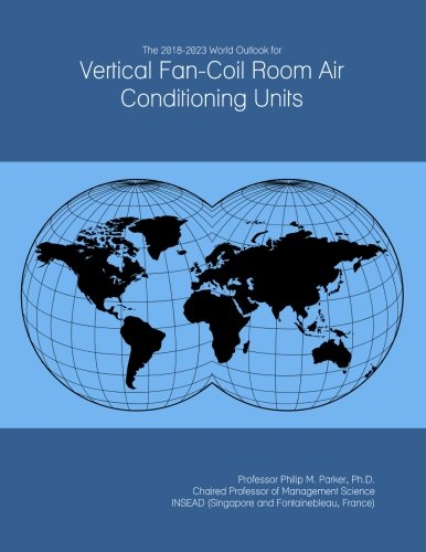 Fan-coil Unit (The 2018-2023 World Outlook for Vertical Fan-Coil Room Air Conditioning Units)