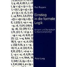 Einstieg in die formale Logik: Ein Lern- und Übungsbuch für Nichtmathematiker