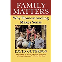 Family Matters: Why Homeschooling Makes Sense by David Guterson (1993-09-16)