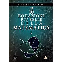 Le 10 equazioni più belle della matematica (Italian Edition)