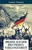 Bilder aus der deutschen Vergangenheit: Die Geschichte Deutschlands anschaulich erkl�rt Bild