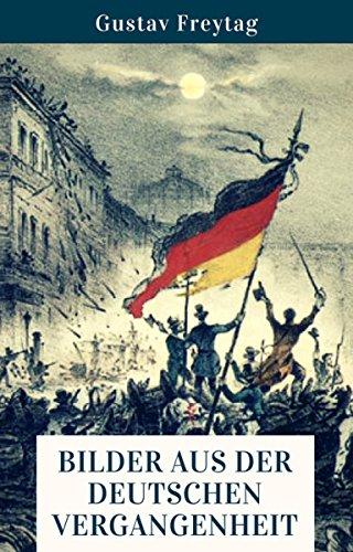 Bilder aus der deutschen Vergangenheit: Die Geschichte Deutschlands anschaulich erklärt