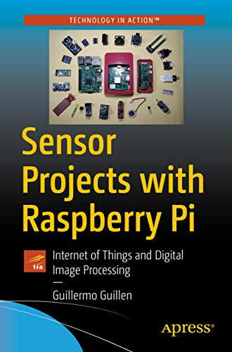 Sensor Projects with Raspberry Pi: Internet of Things and Digital ...