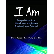 I Am: Escape Distractions, Unlock Your Imagination & Unleash Your Potential (English Edition)