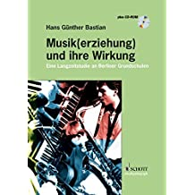 Musik(erziehung) und ihre Wirkung: Eine Langzeitstudie an Berliner Grundschulen. Ausgabe mit CD.